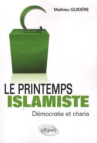 Mathieu Guidère - Le printemps islamiste - Démocratie et charia.