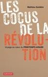Mathieu Guidère - Les cocus de la révolution - Voyager au coeur du Printemps arabe.