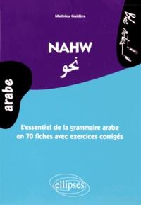 Mathieu Guidère - Nawh - L'essentiel de la grammaire arabe en 70 fiches avec des exercices corrigés (niveau 2).
