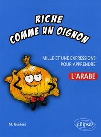 Mathieu Guidère - Riche comme un oignon - Mille et une expressions pour apprendre l'arabe.