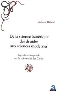 De la science ésotérique des druides aux sciences modernes - Regard contemporain sur la spiritualité des Celtes.pdf