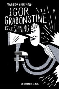 Mathieu Handfield - Igor Grabonstine et le Shining.