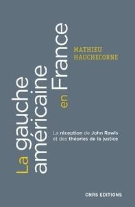 Mathieu Hauchecorne et Frédérique Matonti - La gauche américaine en France. La réception de John Rawls et des théories de la justice.