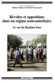 Mathieu Hilgers et Jacinthe Mazzocchetti - Révoltes et oppositions dans un régime semi-autoritaire - Le cas du Burkina Faso.