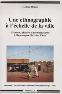 Mathieu Hilgers - Une ethnographie à l'échelle de la ville - Urbanité, histoire et reconnaissance à Koudougou (Burkina Faso).