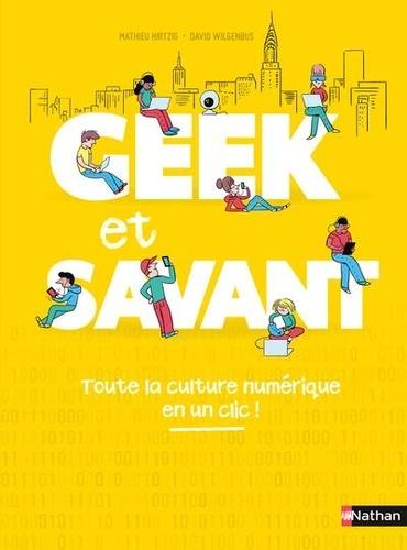 Geek Et Savant Toute La Culture Numerique En Un Clic Grand Format