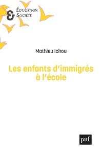 Mathieu Ichou - Les enfants d'immigrés à l'école - Inégalités scolaires, du primaire à l'enseignement supérieur.