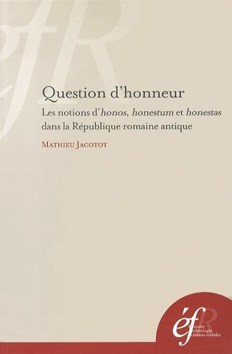 Question d'honneur. Les notions d'honos, honestum et honestas dans la République romaine antique