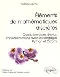 Mathieu Jaume - Eléments de mathématiques discrètes - Cours, exercices résolus, implémentations avec les langages Python et OCaml.
