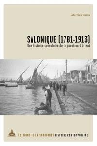 Salonique (1781-1913)- Une histoire consulaire de la question d'Orient - Mathieu Jestin pdf epub