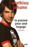 Mathieu Johann - La passion pour seul bagage.