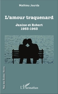 Mathieu Jourda - L'amour traquenard - Janine et Robert (1953-1963).