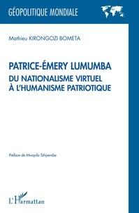 Mathieu Kirongozi Bometa - Patrice-Emery Lumumba du nationalisme virtuel à l'humanisme patriotique.