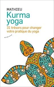 Mathieu - Kurma yoga - 31 trésors pour changer votre pratique du yoga.