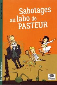 Mathieu Labonde - Sabotages au labo de Pasteur.