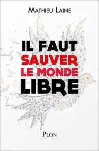 Mathieu Laine - Il faut sauver le monde libre.