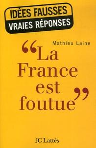 Mathieu Laine - La France est foutue.