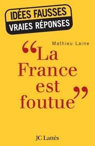 Mathieu Laine - «La France est foutue».