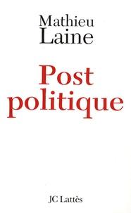 Mathieu Laine - Post-politique.