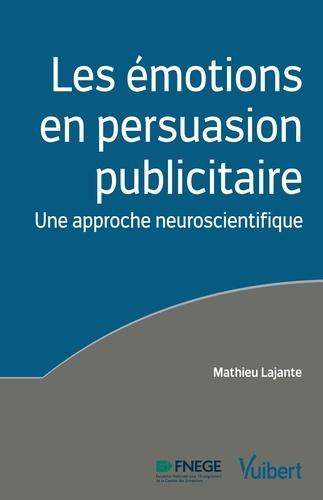 Les émotions en persuasion publicitaire. Une approche neuroscientifique