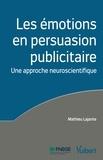 Mathieu Lajante - Les émotions en persuasion publicitaire - Une approche neuroscientifique.