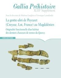 Mathieu Langlais et Véronique Laroulandie - La grotte-abri de Peyrazet au Magdalenien - Originalité fonctionnelle d'un habitat des derniers chasseurs de rennes du Quercy.