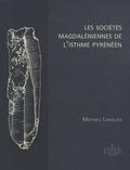 Mathieu Langlais - Les sociétés magdaléniennes de l'isthme pyrénéen.