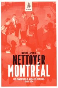 Nettoyer Montréal- Les campagnes de moralité publique, 1940-1954 - Mathieu Lapointe |
