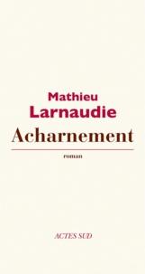 Mathieu Larnaudie - Acharnement.