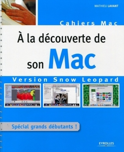 Mathieu Lavant - A la découverte de son Mac - Version Snow Leopard.