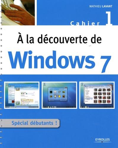 Mathieu Lavant - A la découverte de Windows 7 - Cahier 1.