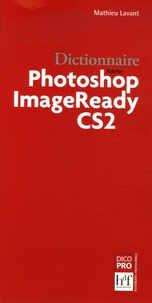 Mathieu Lavant - Dictionnaire Photoshop ImageReady CS2.