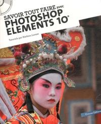 Mathieu Lavant - Savoir tout faire avec photoshop elements 10. 1 Cédérom