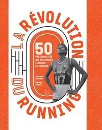 Mathieu Le Maux et Grégoire Peuvion - La révolution du running - 50 personnalités qui ont changé le monde en courant.