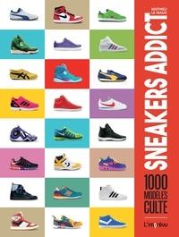 Mathieu Le Maux - Sneakers Addict - 1000 modèles cultes.