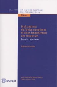 Mathieu Le Soudeer - Droit antitrust de l'Union européenne et droits fondamentaux des entreprises.