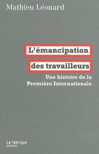 Mathieu Léonard - L'émancipation des travailleurs - Une histoire de la Première Internationale.