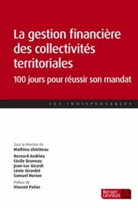 Mathieu Lhériteau - La gestion financière des collectivités territoriales - 100 jours pour réussir son mandat.
