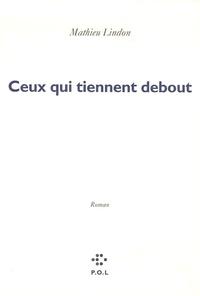 Mathieu Lindon - Ceux qui tiennent debout.