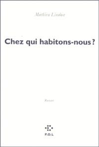 Mathieu Lindon - Chez qui habitons-nous ?.