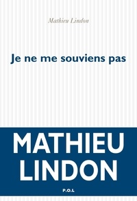 Mathieu Lindon - Je ne me souviens pas.