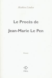 Mathieu Lindon - Le procès de Jean-Marie Le Pen.