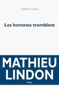 Mathieu Lindon - Les hommes tremblent.