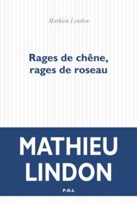Mathieu Lindon - Rages du chêne, rages de roseau.