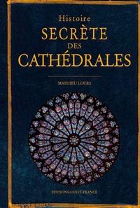 Mathieu Lours - Histoire secrète des Cathédrales.