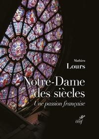 Mathieu Lours - Notre-Dame des siècles - Une passion française.