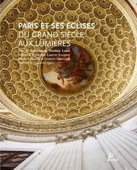 Mathieu Lours - Paris et ses églises du Grand Siècle aux Lumières.