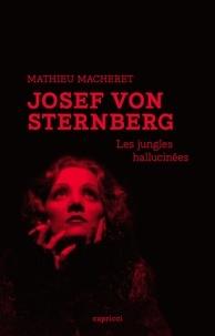 Mathieu Macheret - Josef von Sternberg - Les jungles hallucinées.