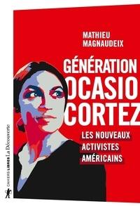 Mathieu Magnaudeix - Génération Ocasio-Cortez - Les nouveaux activistes américains.