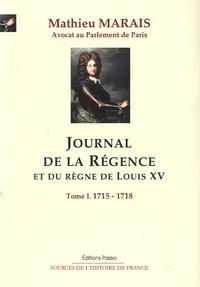 Mathieu Marais - Journal de la régence et du règne de Louis XV - Tome 1, 1715-1718.
